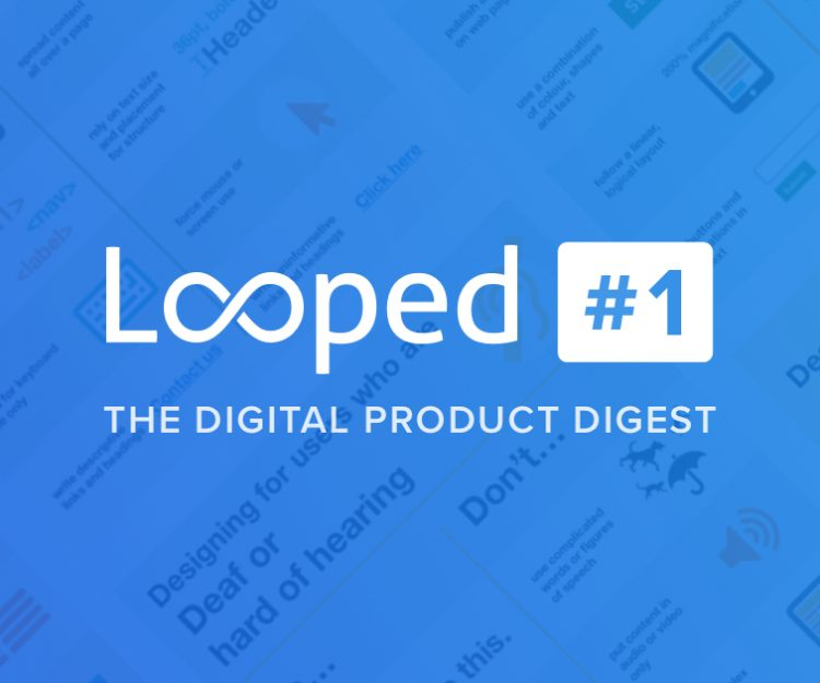 Looped - The Digital Product Digest - Issue 1